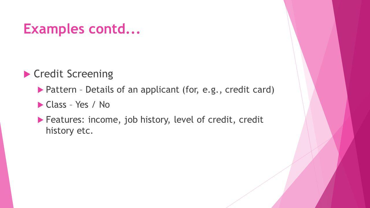 Examples contd... Credit Screening