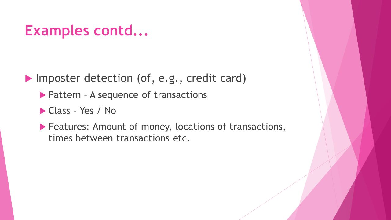 Examples contd... Imposter detection (of, e.g., credit card)