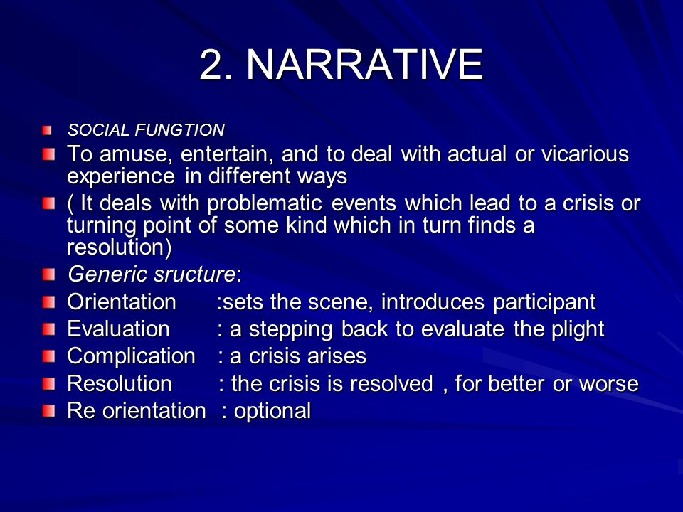 2. NARRATIVE SOCIAL FUNGTION. To amuse, entertain, and to deal with actual or vicarious experience in different ways.