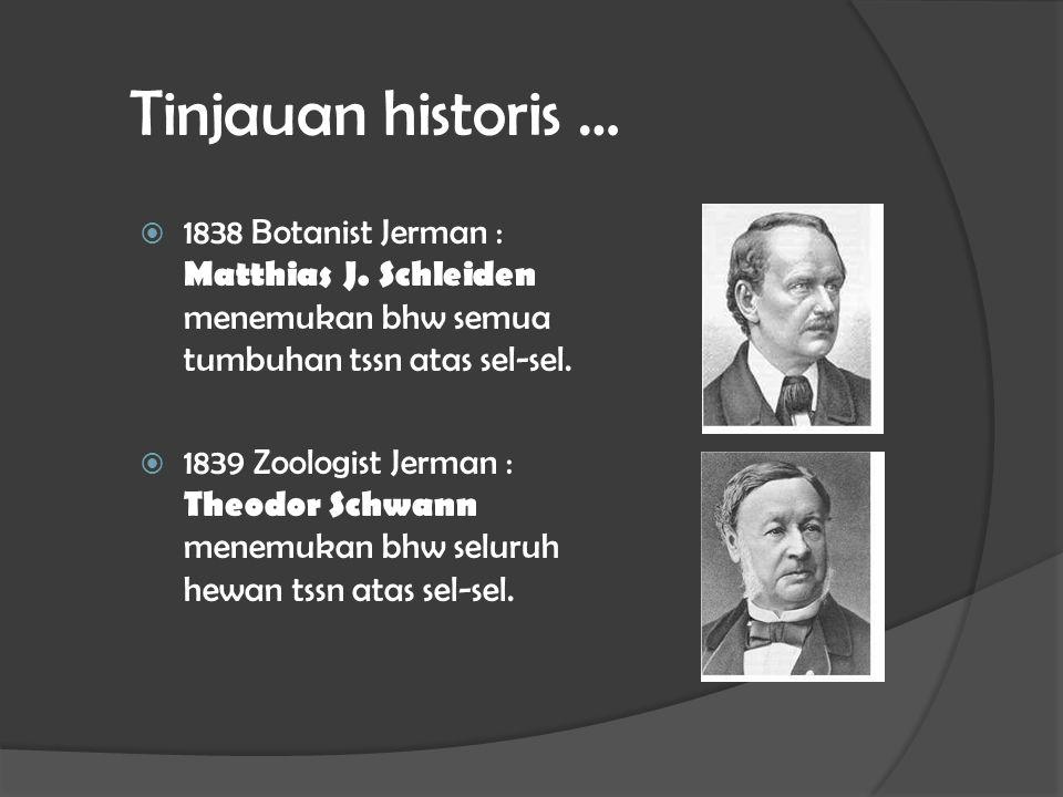 Tinjauan historis … 1838 Botanist Jerman : Matthias J. Schleiden menemukan bhw semua tumbuhan tssn atas sel-sel.