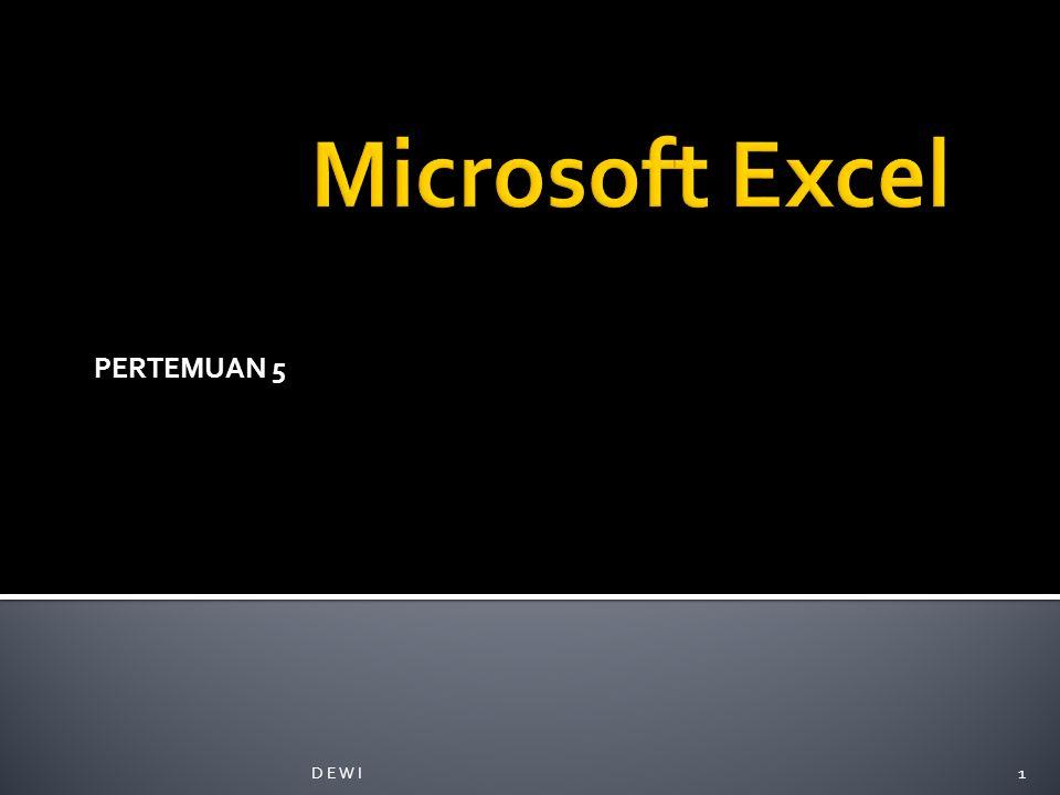 Microsoft Excel PERTEMUAN 5 D E W I
