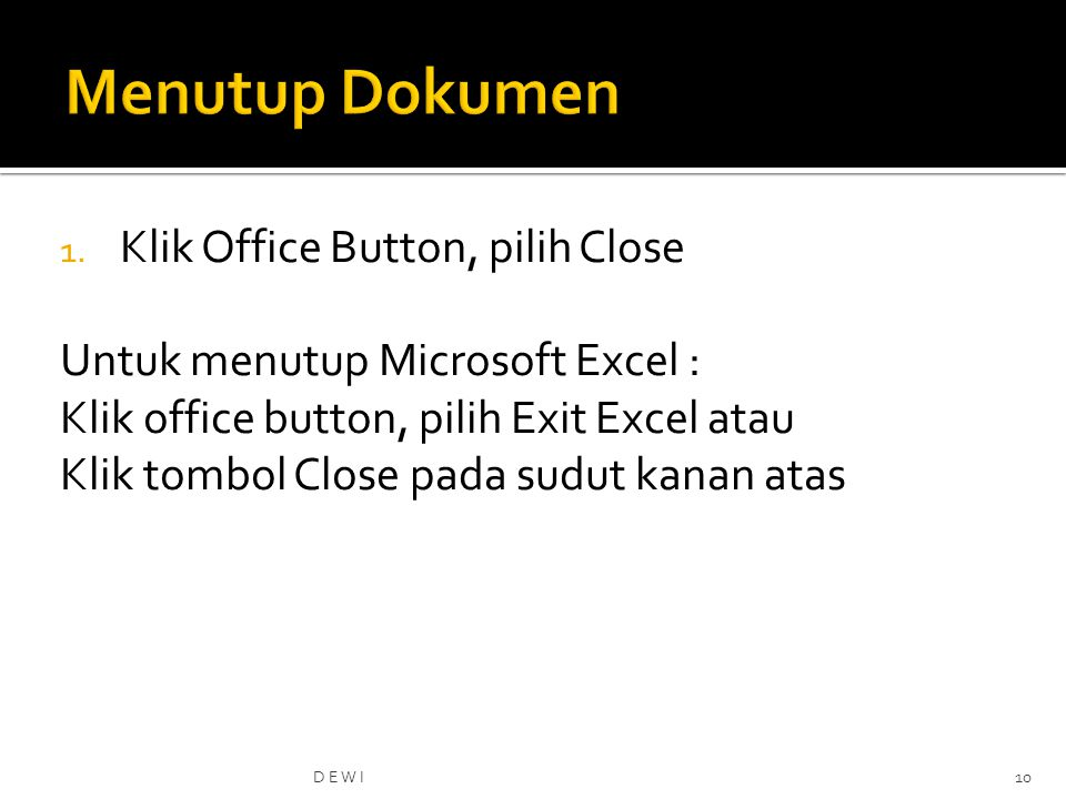 Menutup Dokumen Klik Office Button, pilih Close