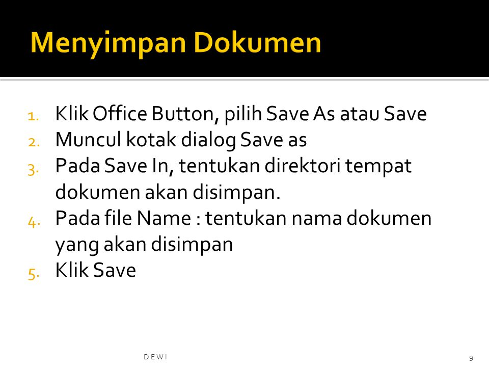 Menyimpan Dokumen Klik Office Button, pilih Save As atau Save