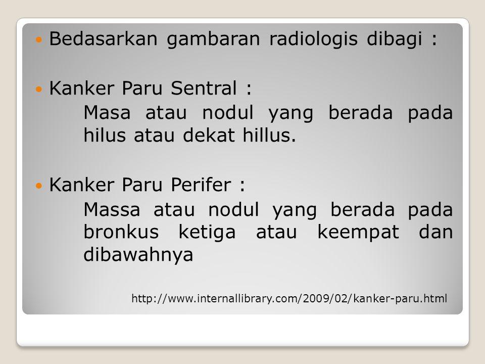 Bedasarkan gambaran radiologis dibagi : Kanker Paru Sentral :