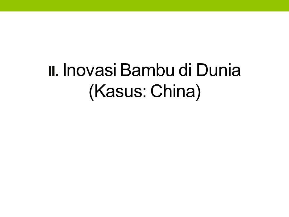 II. Inovasi Bambu di Dunia (Kasus: China)