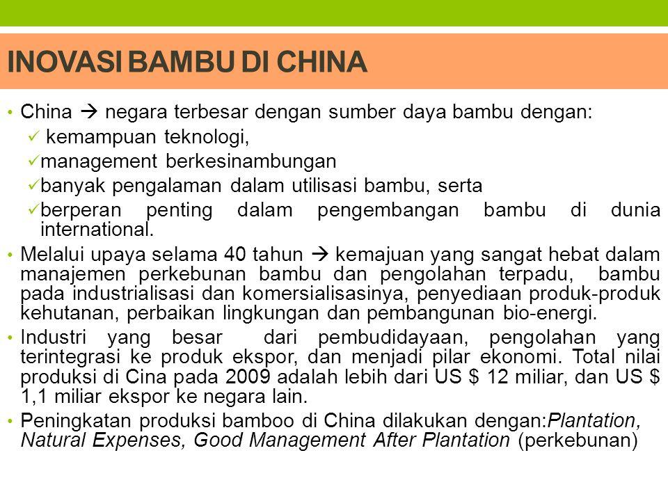 INOVASI BAMBU DI CHINA China  negara terbesar dengan sumber daya bambu dengan: kemampuan teknologi,