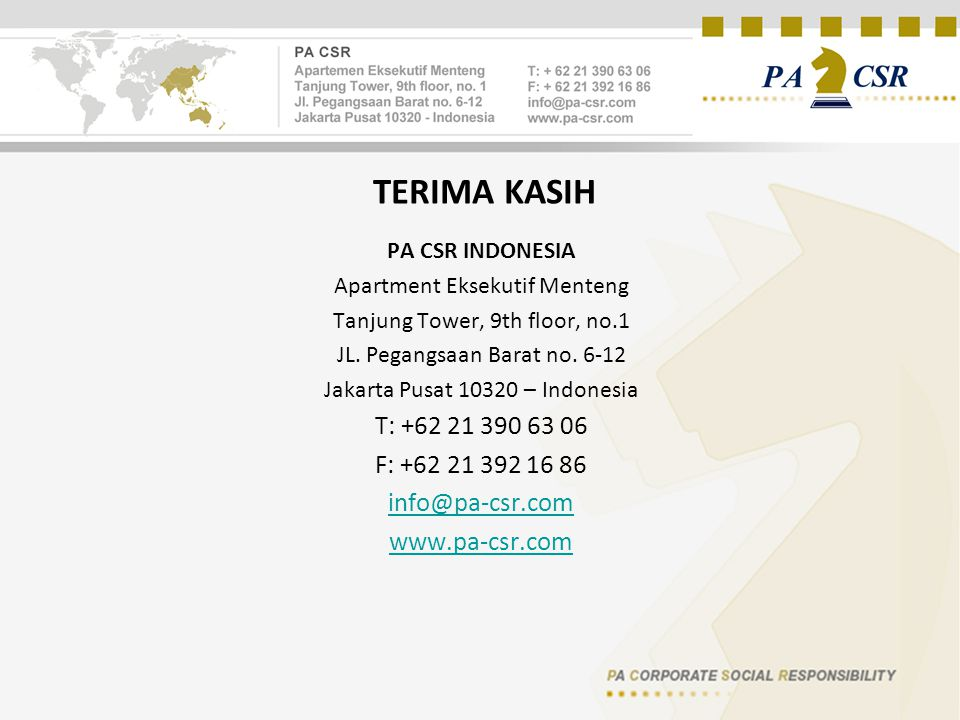 TERIMA KASIH T: +62 21 390 63 06 F: +62 21 392 16 86 info@pa-csr.com