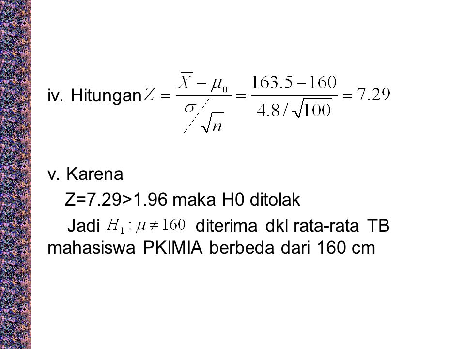 iv. Hitungan v. Karena. Z=7.29>1.96 maka H0 ditolak.