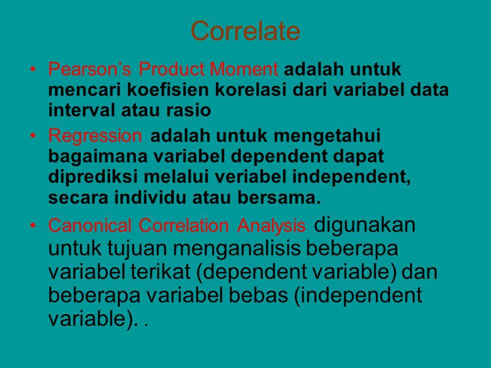 Correlate Pearson's Product Moment adalah untuk mencari koefisien korelasi dari variabel data interval atau rasio.