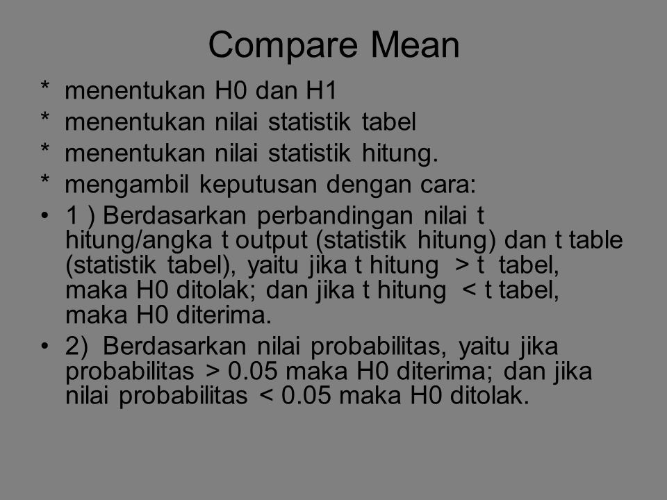 Compare Mean * menentukan H0 dan H1 * menentukan nilai statistik tabel