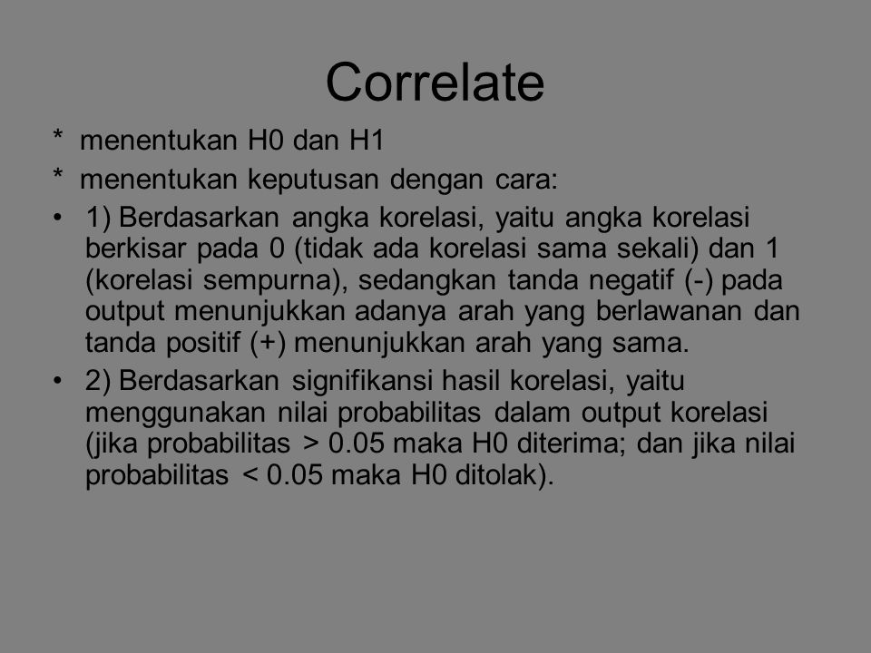 Correlate * menentukan H0 dan H1 * menentukan keputusan dengan cara: