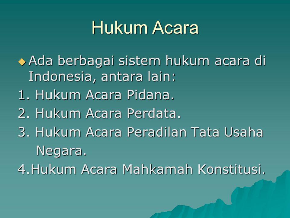 Hukum Acara Ada berbagai sistem hukum acara di Indonesia, antara lain: