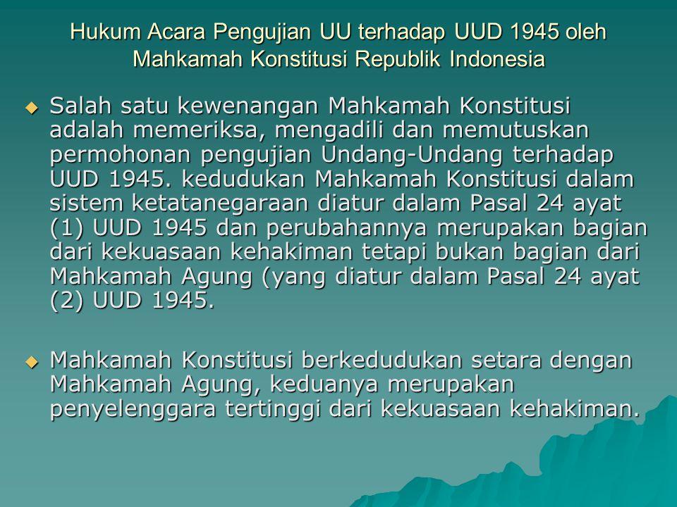 Hukum Acara Pengujian UU terhadap UUD 1945 oleh Mahkamah Konstitusi Republik Indonesia