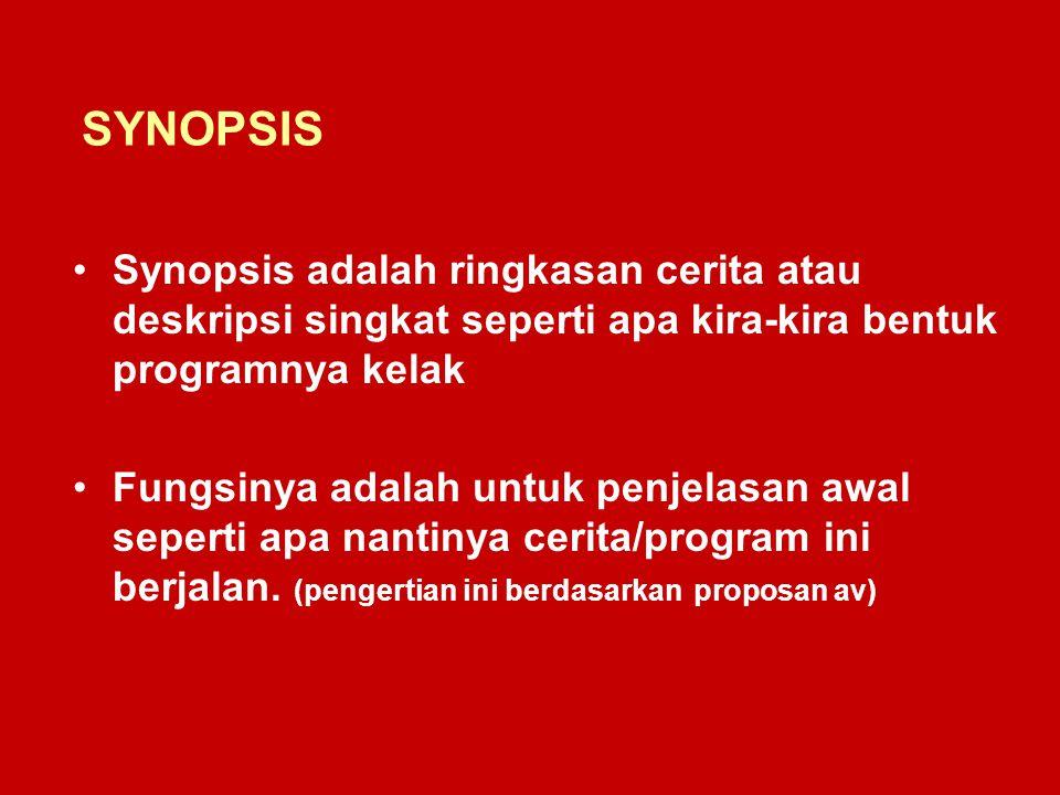 SYNOPSIS Synopsis adalah ringkasan cerita atau deskripsi singkat seperti apa kira-kira bentuk programnya kelak.