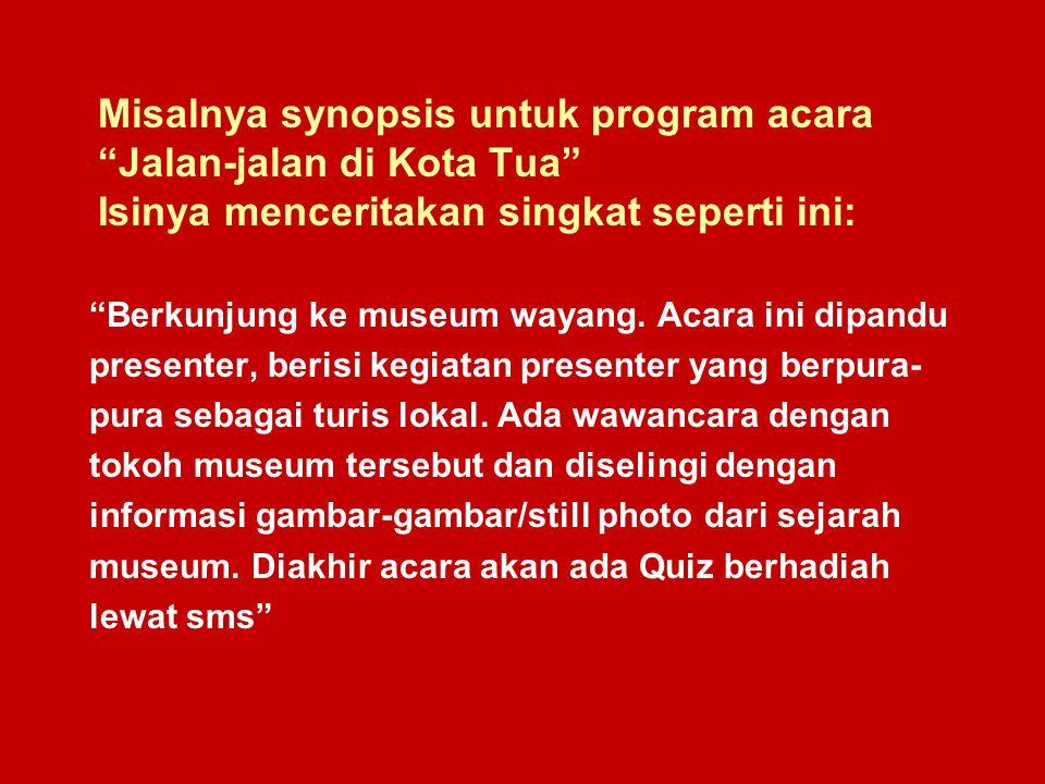 Misalnya synopsis untuk program acara Jalan-jalan di Kota Tua Isinya menceritakan singkat seperti ini: