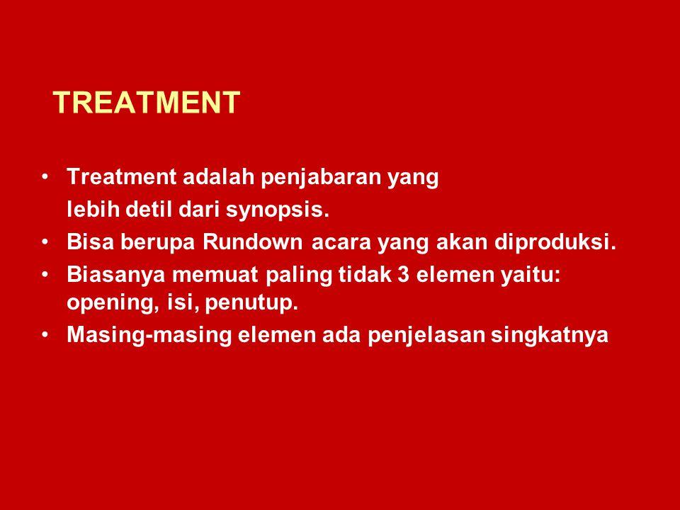 TREATMENT Treatment adalah penjabaran yang lebih detil dari synopsis.