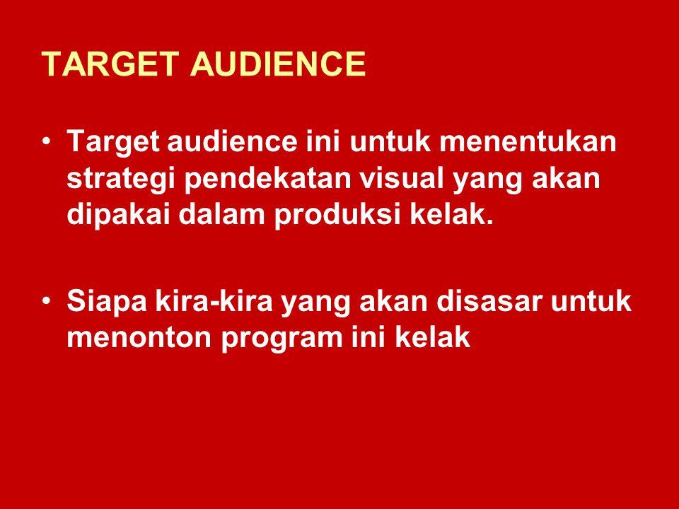 TARGET AUDIENCE Target audience ini untuk menentukan strategi pendekatan visual yang akan dipakai dalam produksi kelak.