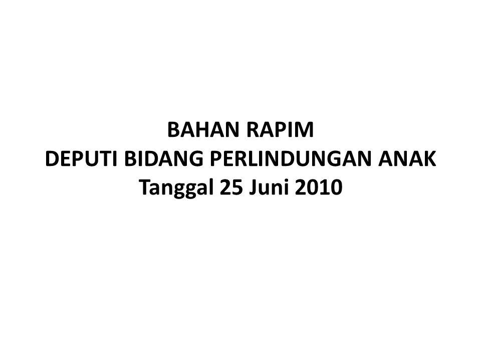 BAHAN RAPIM DEPUTI BIDANG PERLINDUNGAN ANAK Tanggal 25 Juni 2010