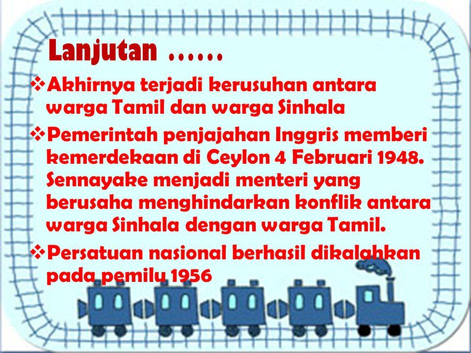 Lanjutan …… Akhirnya terjadi kerusuhan antara warga Tamil dan warga Sinhala.