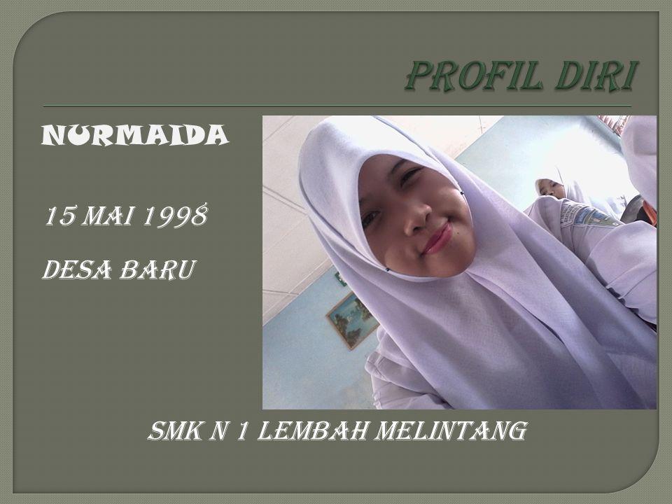 PROFIL DIRI NURMAIDA 15 MAI 1998 DESA BARU SMK N 1 LEMBAH MELINTANG