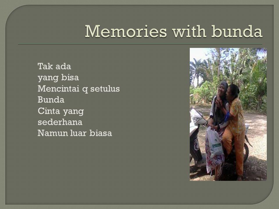 Memories with bunda Tak ada yang bisa Mencintai q setulus Bunda