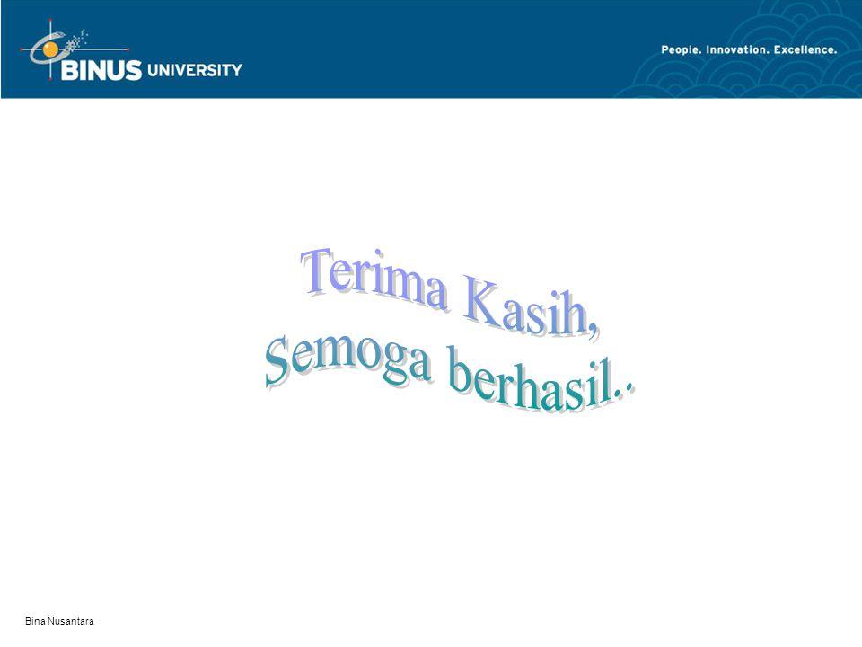 Terima Kasih, Semoga berhasil.. Bina Nusantara