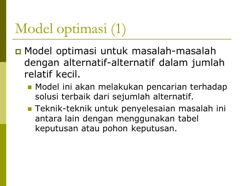 Model optimasi (1) Model optimasi untuk masalah-masalah dengan alternatif-alternatif dalam jumlah relatif kecil.