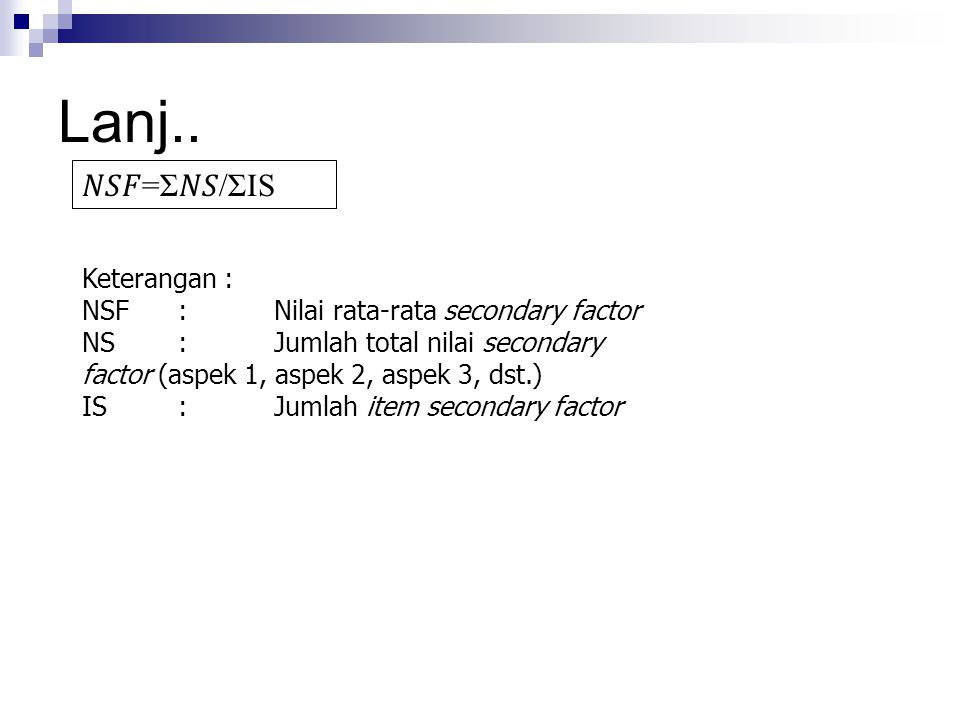 Lanj.. 𝑁𝑆𝐹=Σ𝑁𝑆/ΣIS Keterangan : NSF : Nilai rata-rata secondary factor