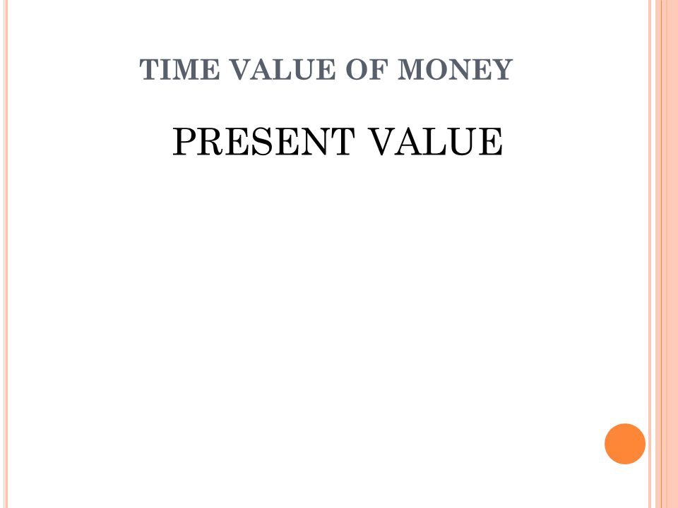 TIME VALUE OF MONEY PRESENT VALUE