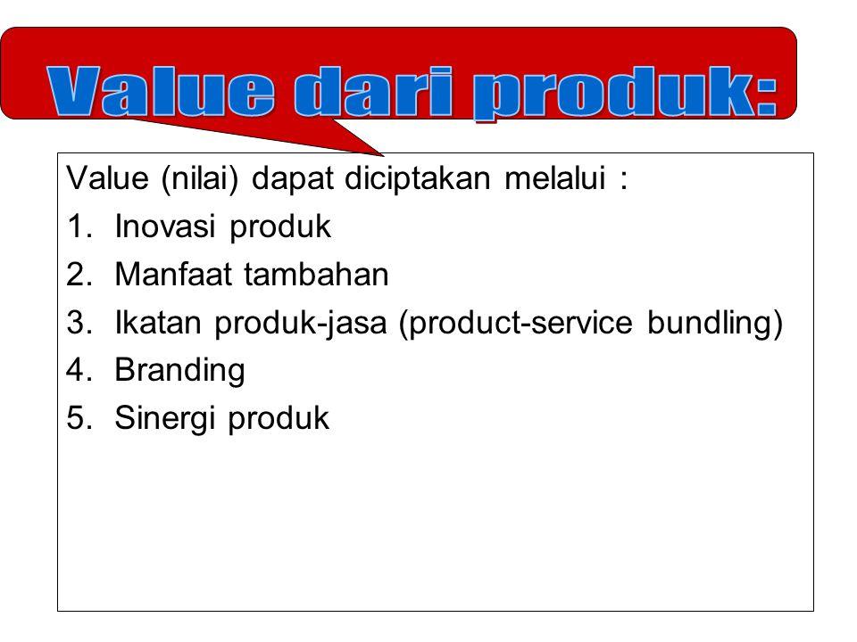 Value dari produk: Value (nilai) dapat diciptakan melalui :