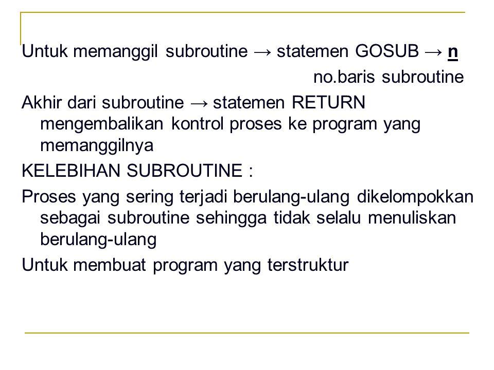 Untuk memanggil subroutine → statemen GOSUB → n