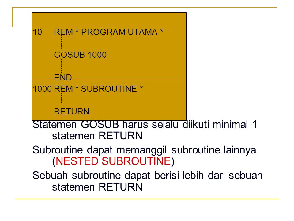 Statemen GOSUB harus selalu diikuti minimal 1 statemen RETURN