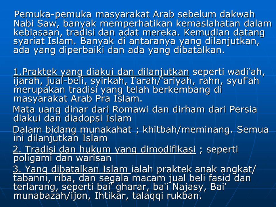 Pemuka-pemuka masyarakat Arab sebelum dakwah Nabi Saw, banyak memperhatikan kemaslahatan dalam kebiasaan, tradisi dan adat mereka. Kemudian datang syariat Islam. Banyak di antaranya yang dilanjutkan, ada yang diperbaiki dan ada yang dibatalkan.