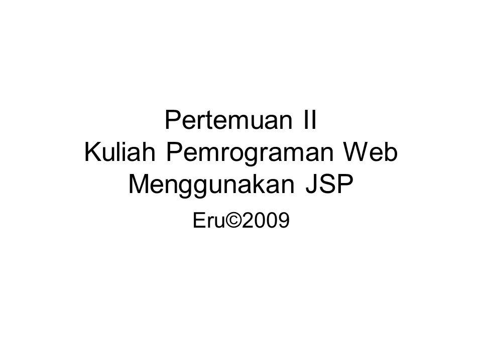 Pertemuan II Kuliah Pemrograman Web Menggunakan JSP