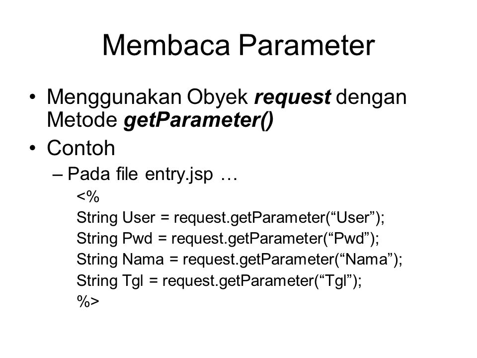 Membaca Parameter Menggunakan Obyek request dengan Metode getParameter() Contoh. Pada file entry.jsp …