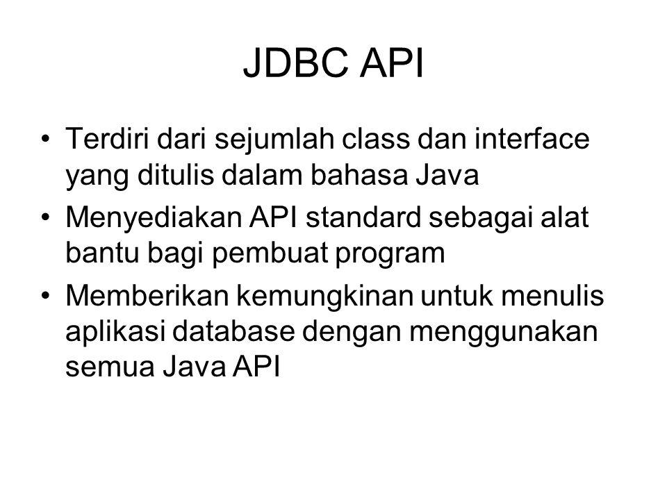 JDBC API Terdiri dari sejumlah class dan interface yang ditulis dalam bahasa Java. Menyediakan API standard sebagai alat bantu bagi pembuat program.