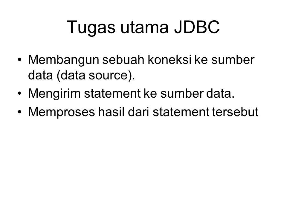 Tugas utama JDBC Membangun sebuah koneksi ke sumber data (data source). Mengirim statement ke sumber data.