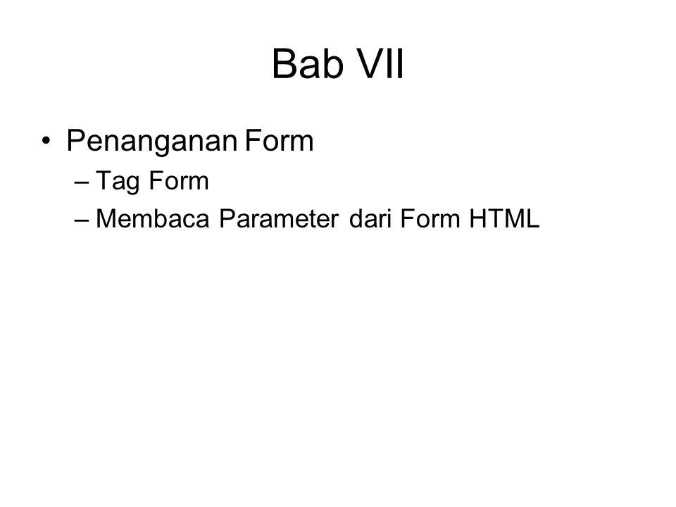 Bab VII Penanganan Form Tag Form Membaca Parameter dari Form HTML
