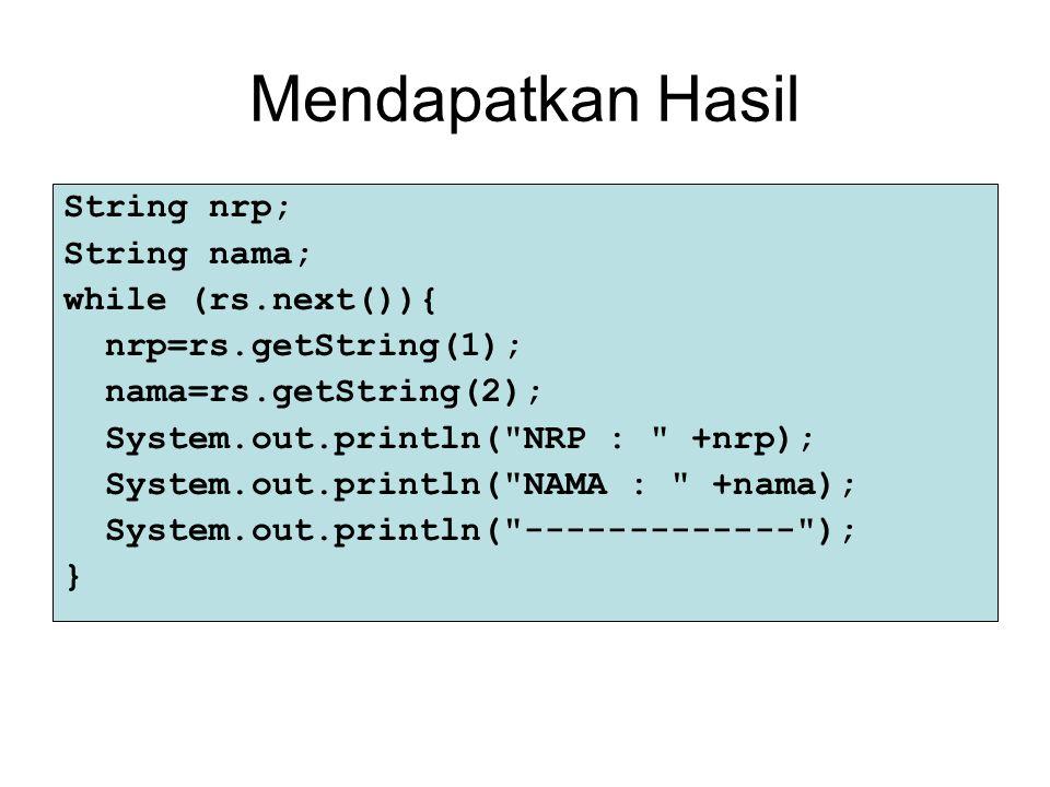 Mendapatkan Hasil String nrp; String nama; while (rs.next()){