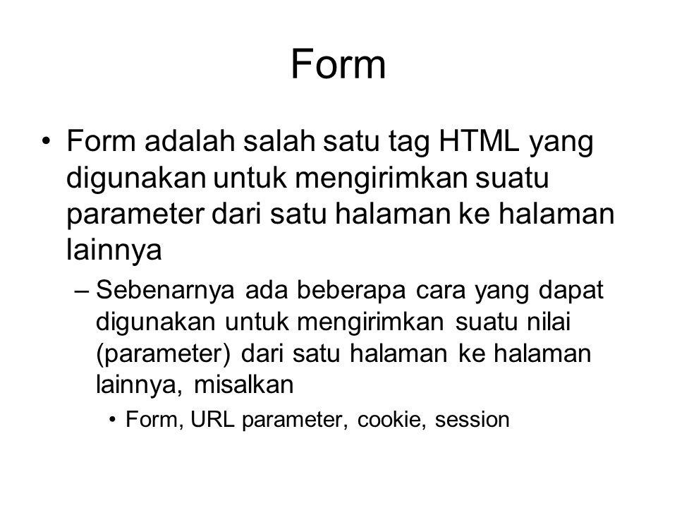 Form Form adalah salah satu tag HTML yang digunakan untuk mengirimkan suatu parameter dari satu halaman ke halaman lainnya.