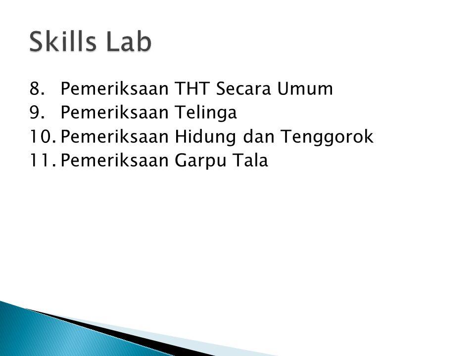 Skills Lab 8. Pemeriksaan THT Secara Umum 9. Pemeriksaan Telinga 10.