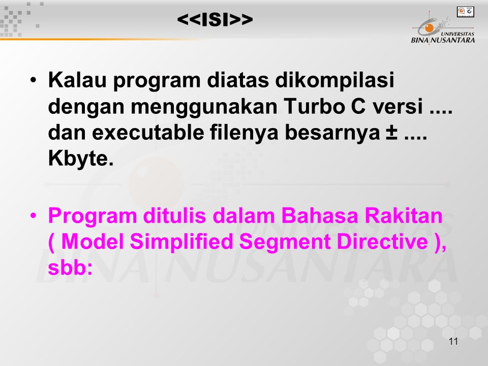 <<ISI>> Kalau program diatas dikompilasi dengan menggunakan Turbo C versi .... dan executable filenya besarnya ± .... Kbyte.