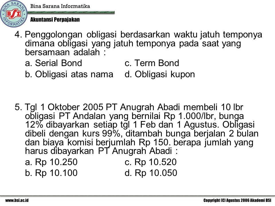 4. Penggolongan obligasi berdasarkan waktu jatuh temponya dimana obligasi yang jatuh temponya pada saat yang bersamaan adalah :
