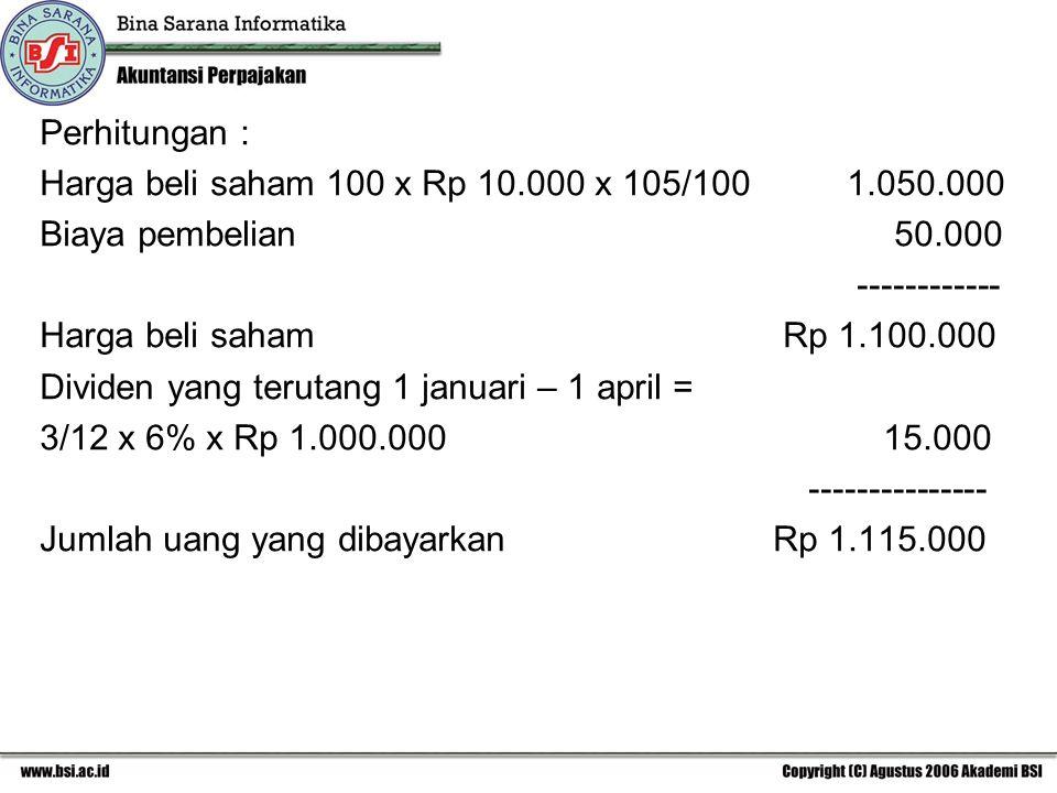 Perhitungan : Harga beli saham 100 x Rp 10.000 x 105/100 1.050.000.