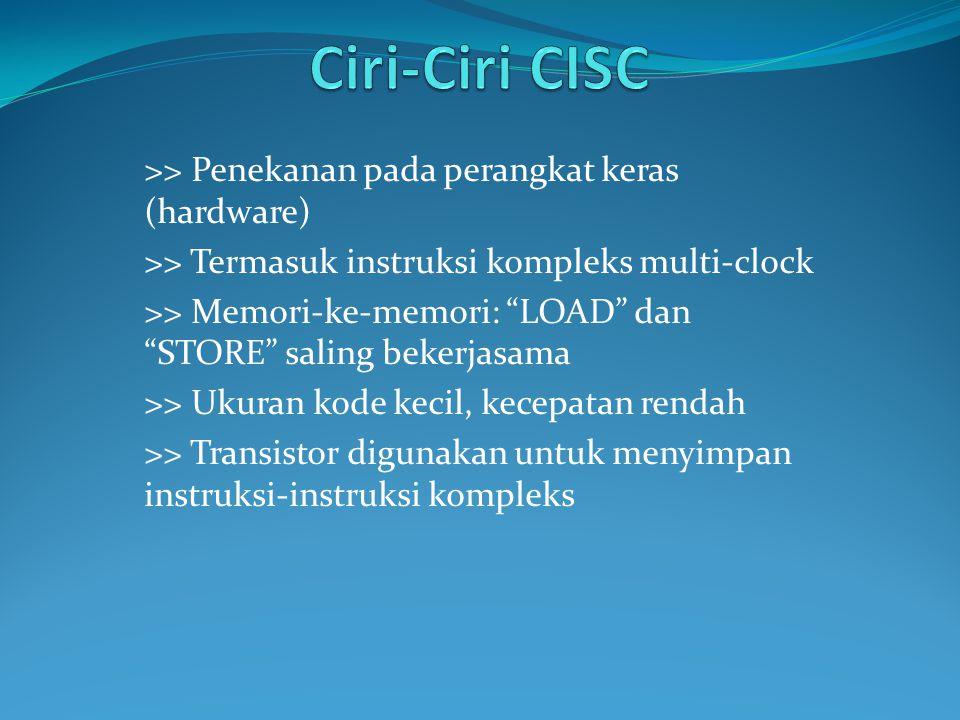 Ciri-Ciri CISC >> Penekanan pada perangkat keras (hardware)