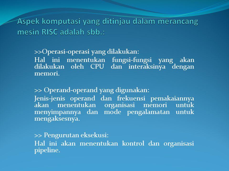 Aspek komputasi yang ditinjau dalam merancang mesin RISC adalah sbb.: