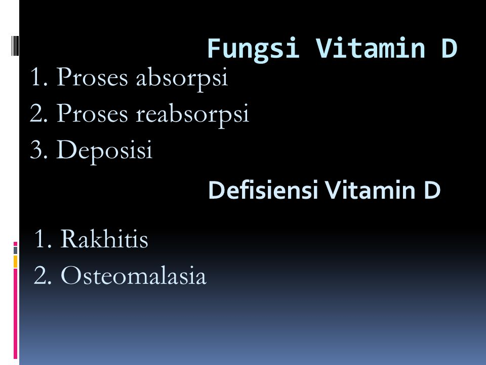 Fungsi Vitamin D 1. Proses absorpsi 2. Proses reabsorpsi 3. Deposisi