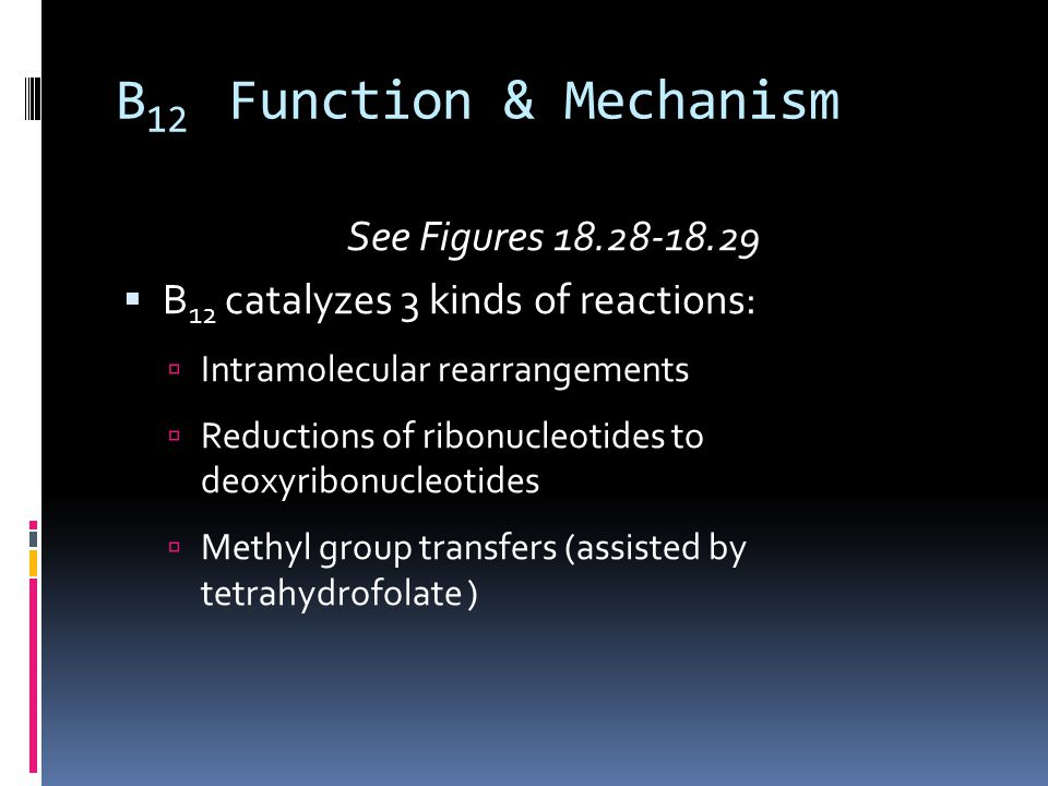 B12 Function & Mechanism See Figures 18.28-18.29