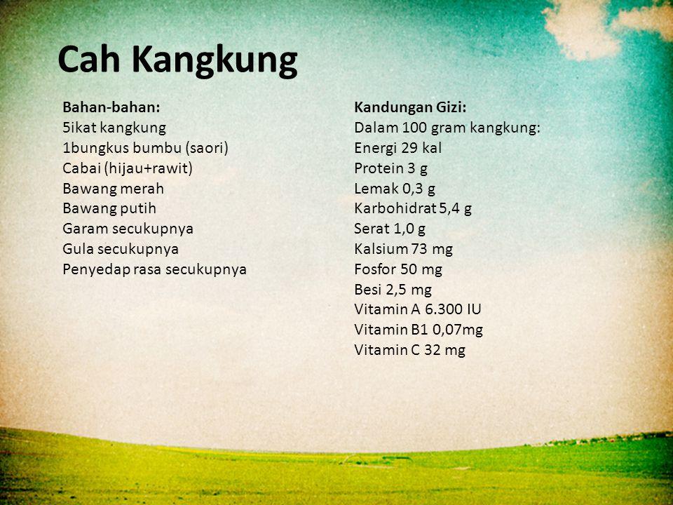 Cah Kangkung Bahan-bahan: 5ikat kangkung 1bungkus bumbu (saori)
