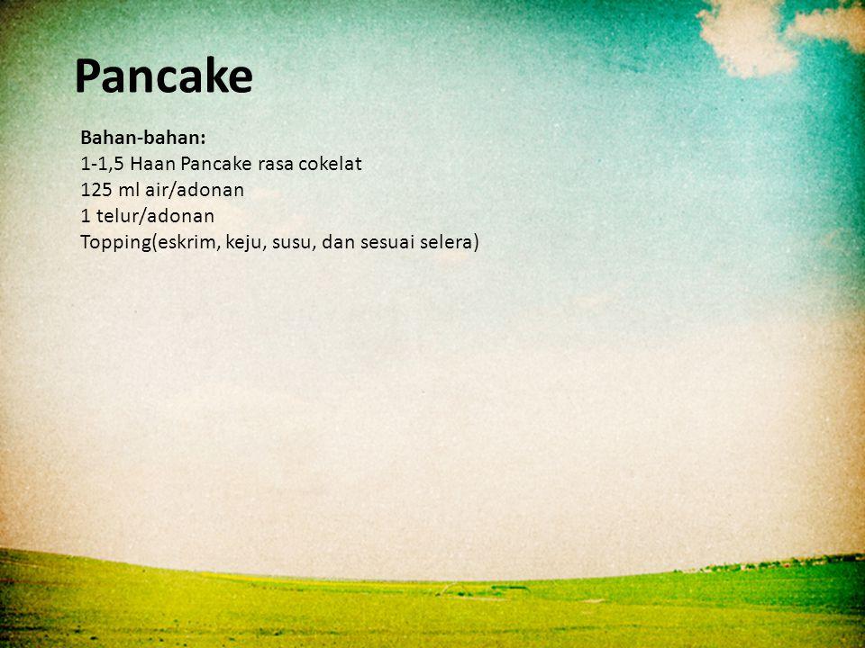 Pancake Bahan-bahan: 1-1,5 Haan Pancake rasa cokelat 125 ml air/adonan